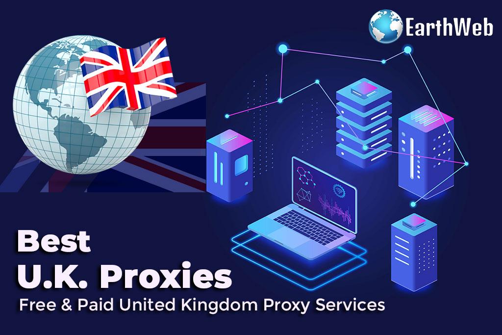 Best U.K. Proxies: Free & Paid United Kingdom Proxy Services