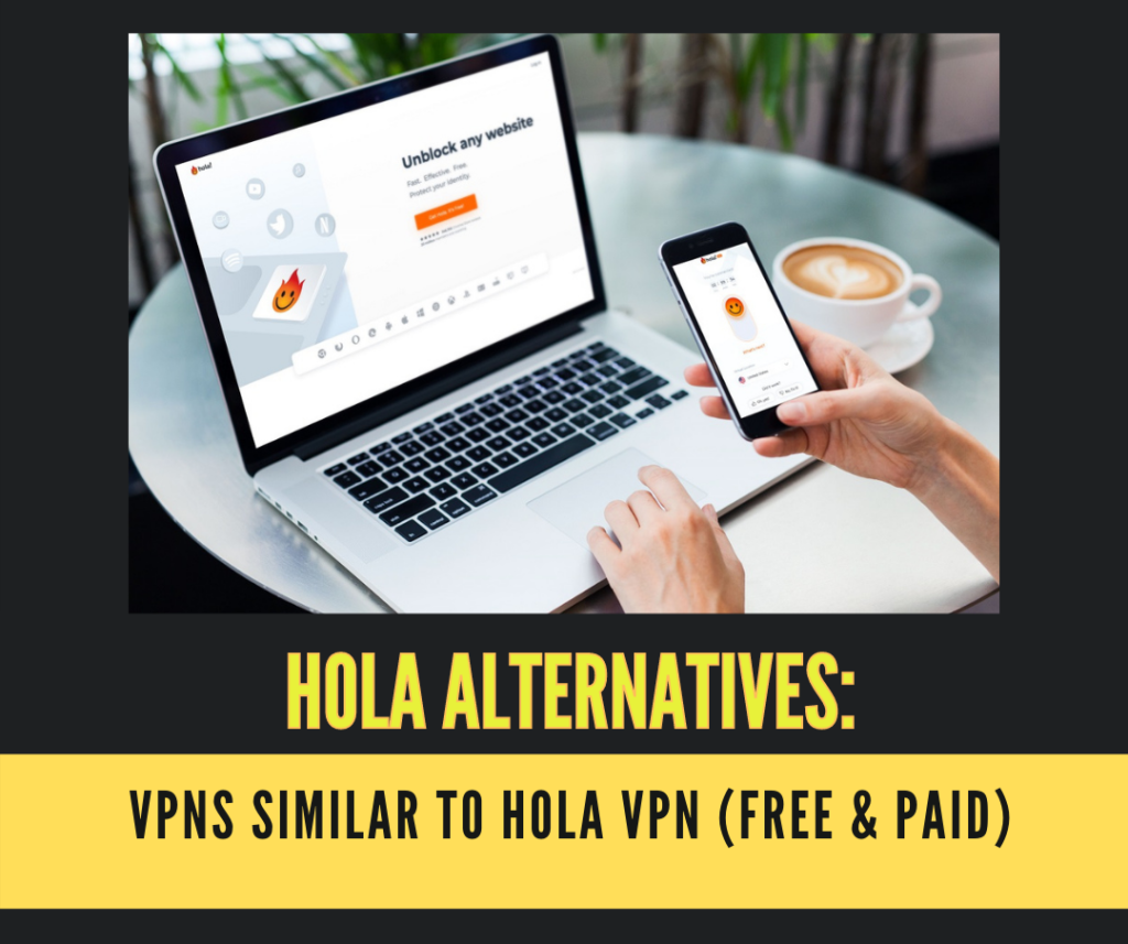 10 Hola Alternatives: VPNs Similar to Hola VPN (Free & Paid)