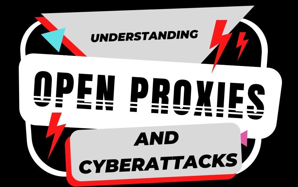 Understanding Open Proxies and Cyberattacks