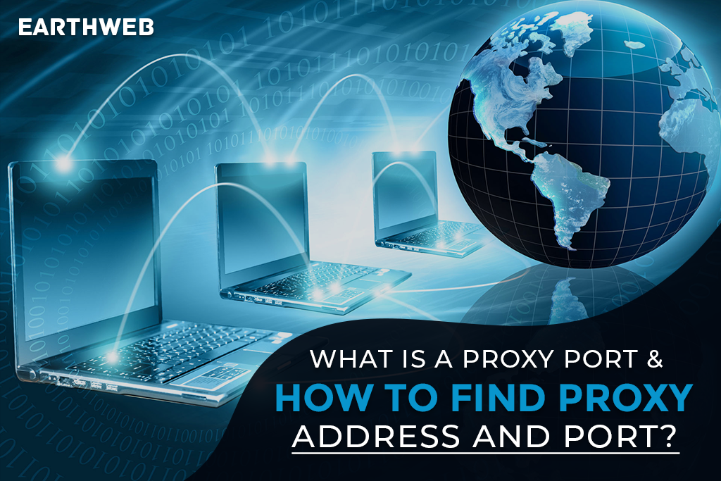 What is a Proxy Port & How to find Proxy Address and Port?
